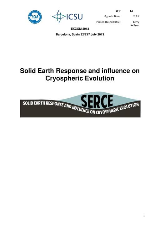 SCAR EXCOM 2013 WP14: Report on SERCE (Solid Earth Response and influence on Cryospheric Evolution)