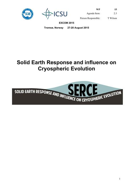 SCAR EXCOM 2015 WP15: Report on SERCE (Solid Earth Response and influence on Cryospheric Evolution)