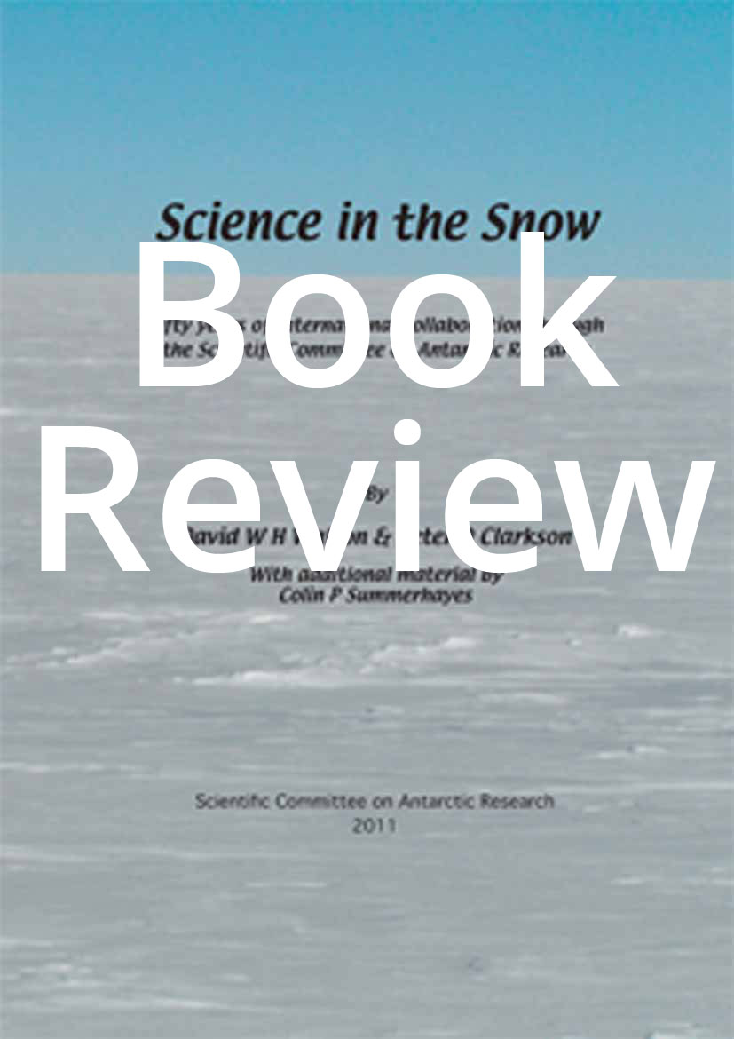 Review of Science in the Snow: Fifty Years of International Collaboration through the Scientific Committee on Antarctic Research (Book Review)