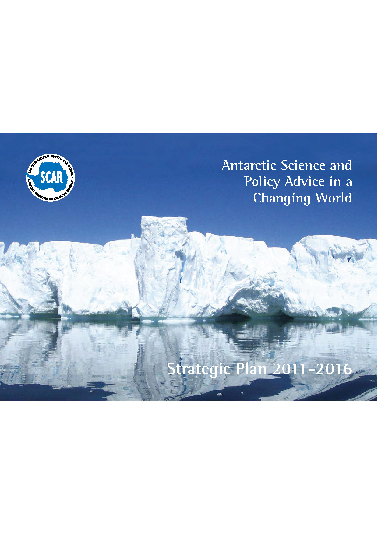 SCAR Strategic Plan 2011-2016: Antarctic Science and Policy Advice in a Changing World